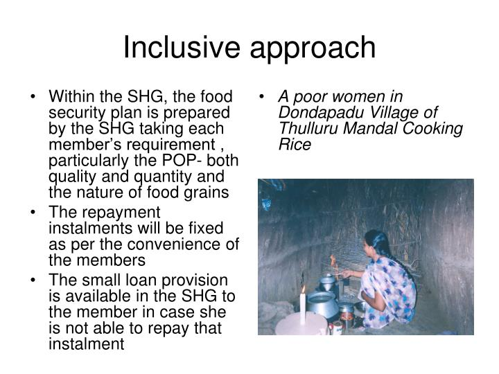 Within the SHG, the food security plan is prepared by the SHG taking each member's requirement , particularly the POP- both quality and quantity and the nature of food grains