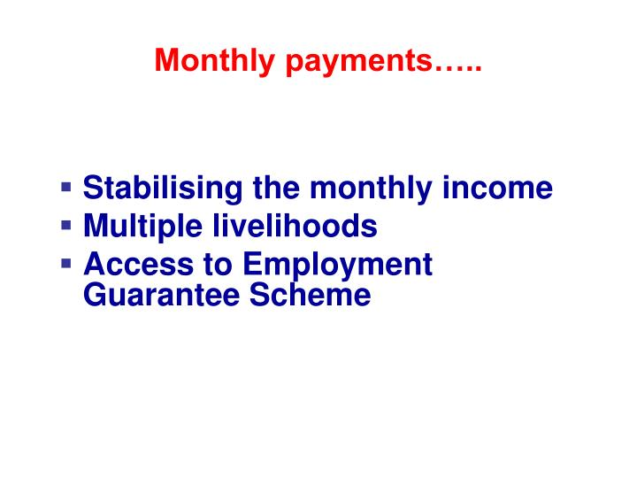 Monthly payments…..