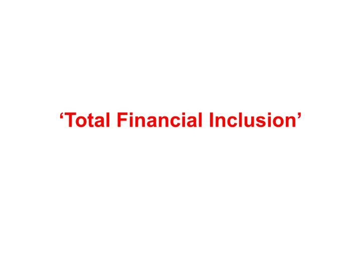 'Total Financial Inclusion'