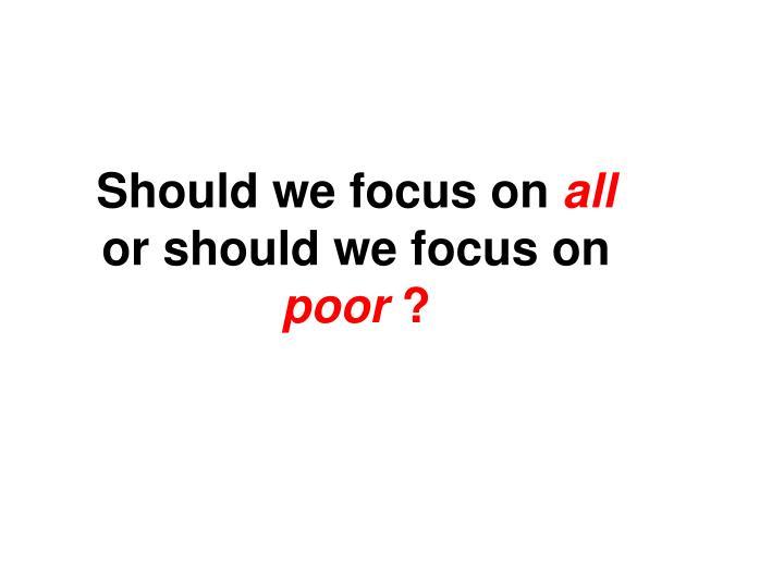 Should we focus on