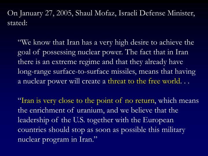 On January 27, 2005, Shaul Mofaz, Israeli Defense Minister, stated: