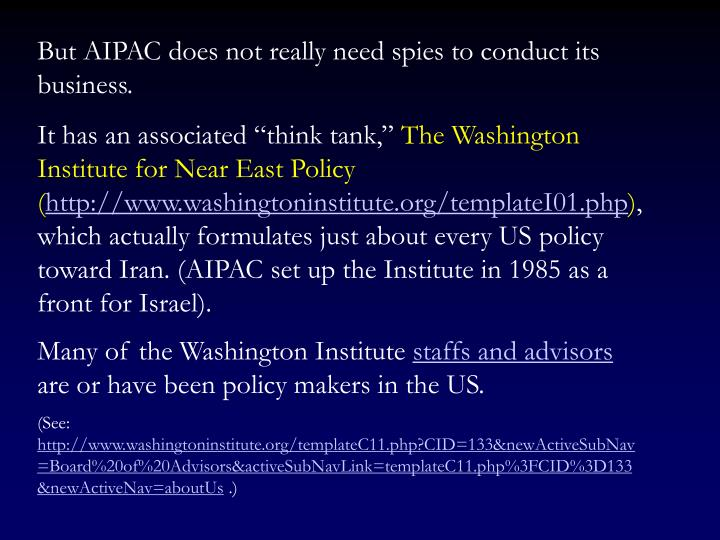 But AIPAC does not really need spies to conduct its business.