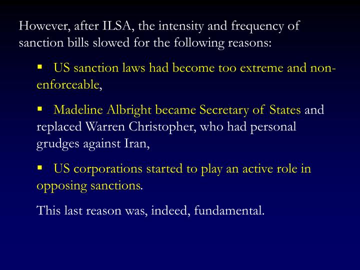 However, after ILSA, the intensity and frequency of sanction bills slowed for the following reasons: