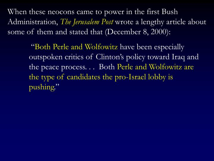 When these neocons came to power in the first Bush Administration,