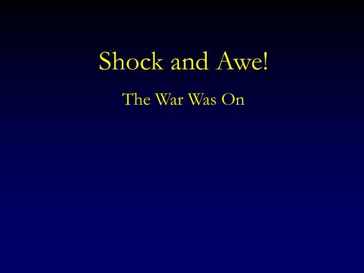 Shock and Awe!