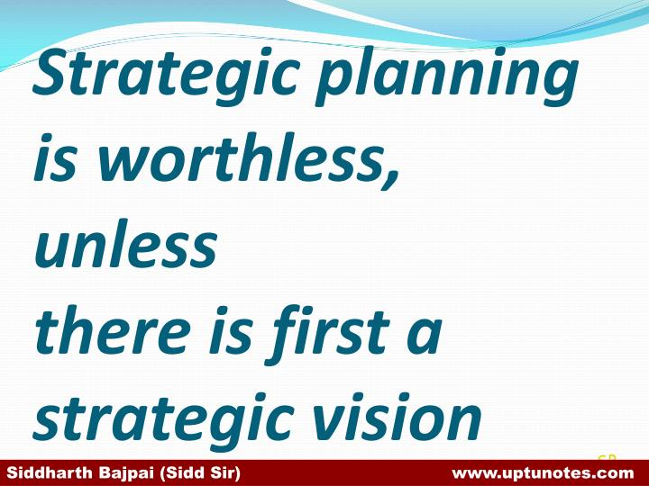 strategic planning is worthless unless there is first a strategic vision n.