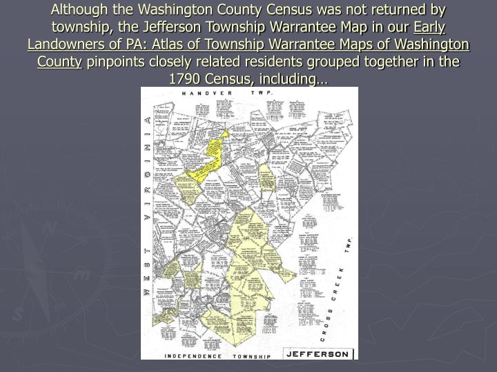 Although the Washington County Census was not returned by township, the Jefferson Township Warrantee Map in our