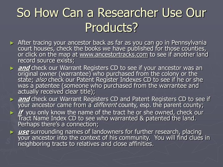 So How Can a Researcher Use Our Products?
