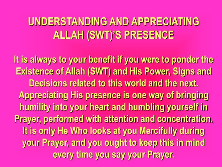 UNDERSTANDING AND APPRECIATING ALLAH (SWT)'S PRESENCE