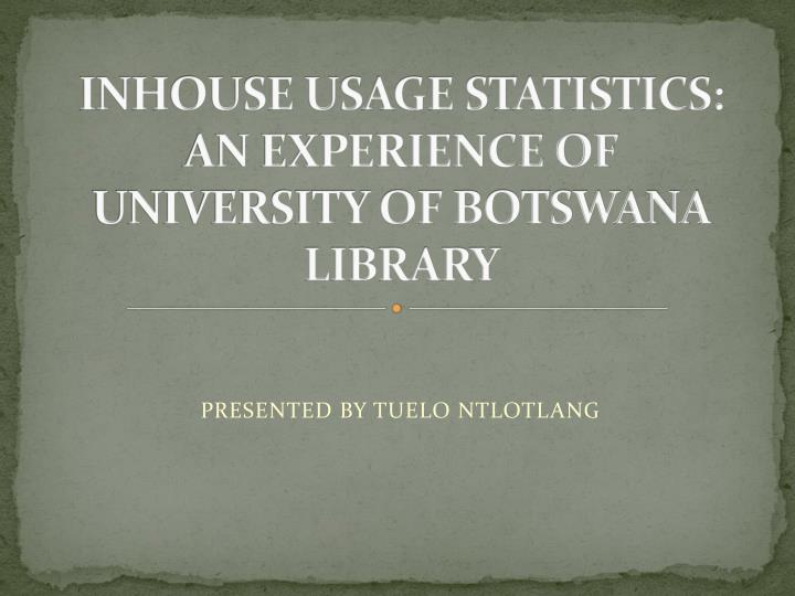 Inhouse usage statistics an experience of university of botswana library