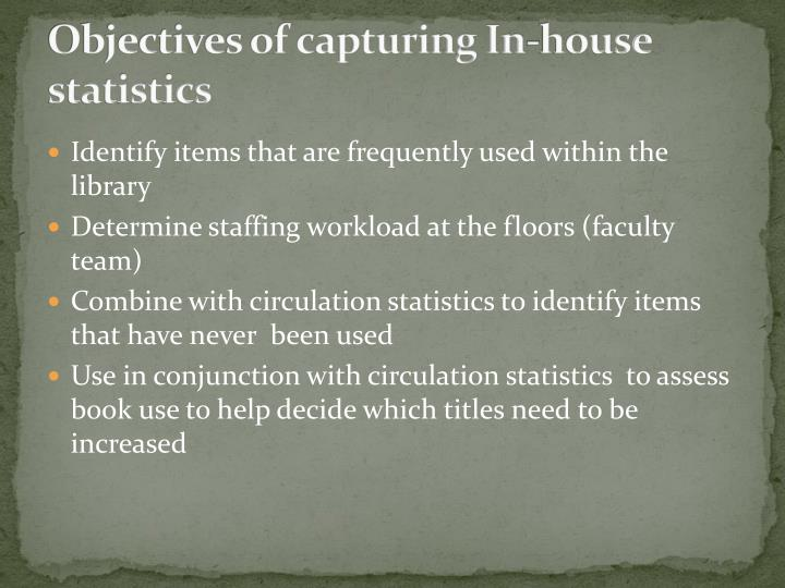 Objectives of capturing In-house statistics