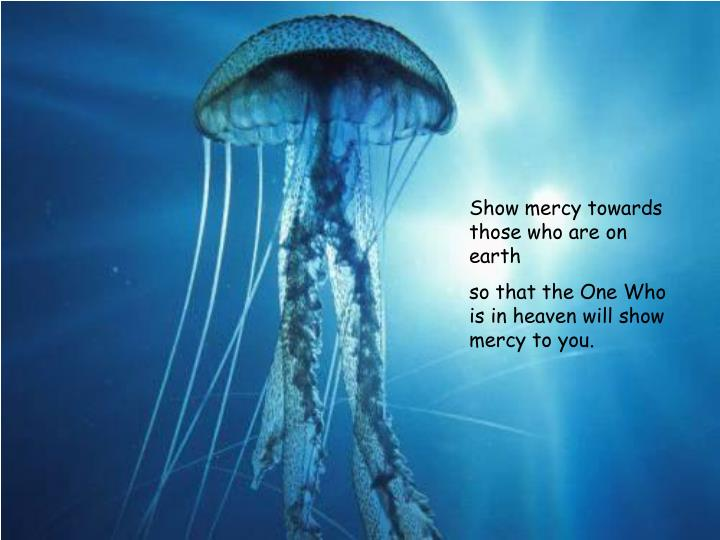 Show mercy towards those who are on earth