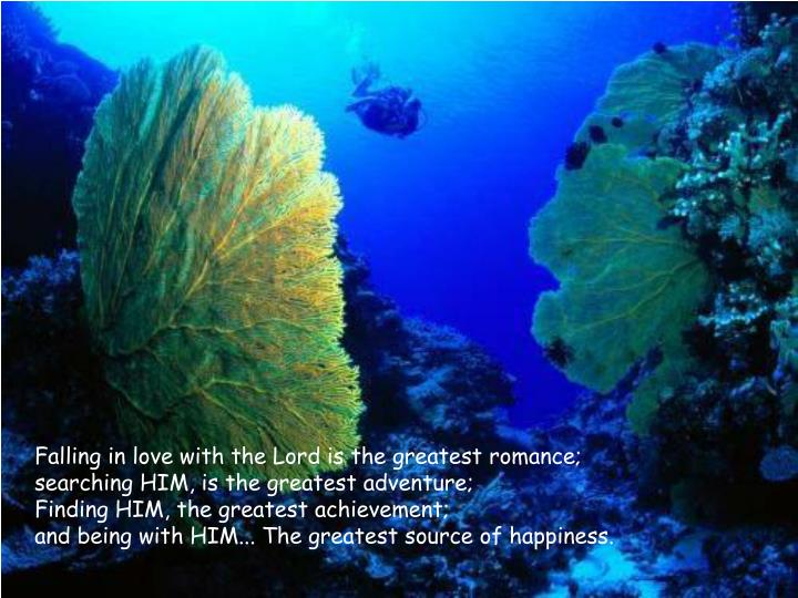 Falling in love with the Lord is the greatest romance;