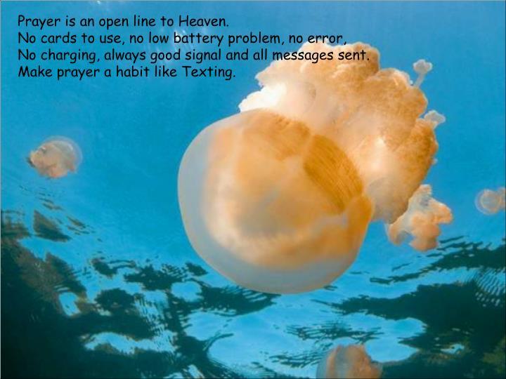 Prayer is an open line to Heaven.