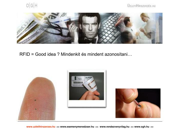RFID = Good idea ? Mindenkit és mindent azonosítani…