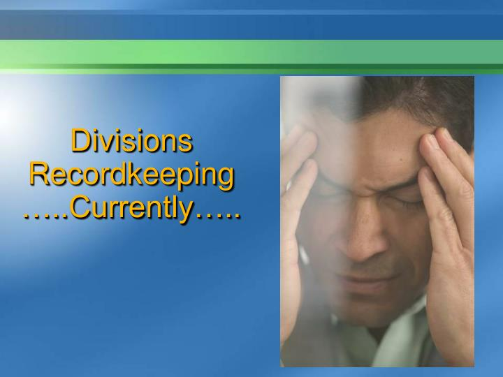 divisions recordkeeping currently