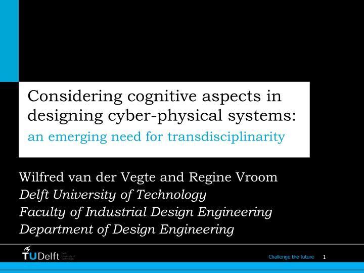Considering cognitive aspects in designing cyber physical systems