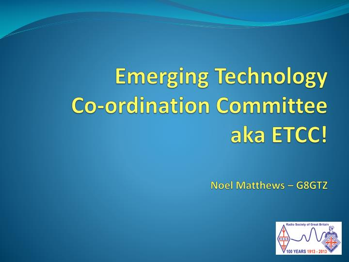 emerging technology co ordination committee aka etcc noel matthews g8gtz n.