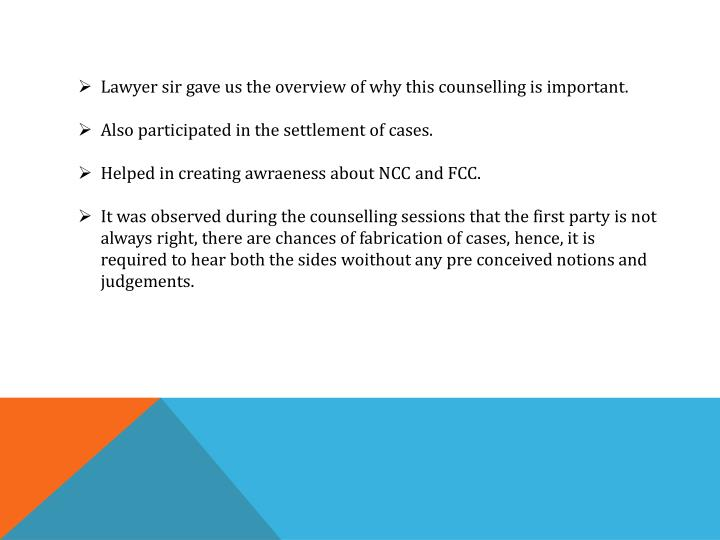 Lawyer sir gave us the overview of why this counselling is important.