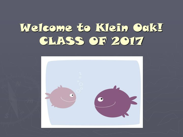 welcome to klein oak class of 2017 n.