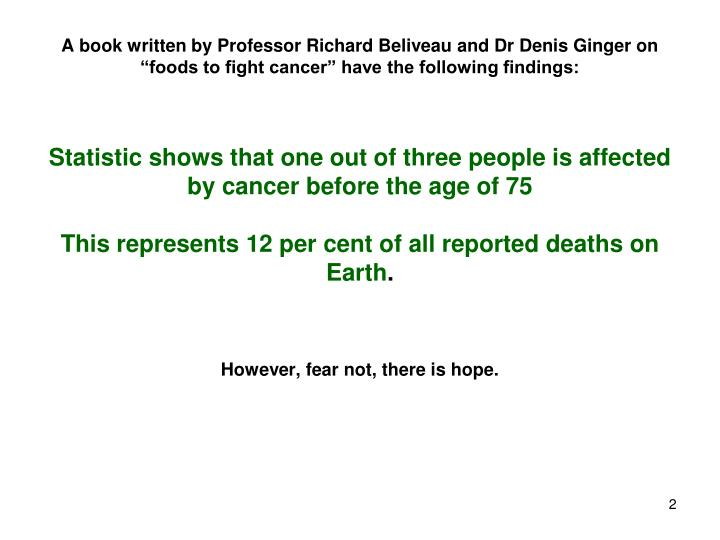 "A book written by Professor Richard Beliveau and Dr Denis Ginger on ""foods to fight cancer"" have..."