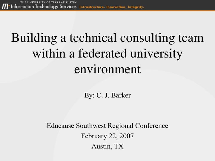 Building a technical consulting team within a federated university environment
