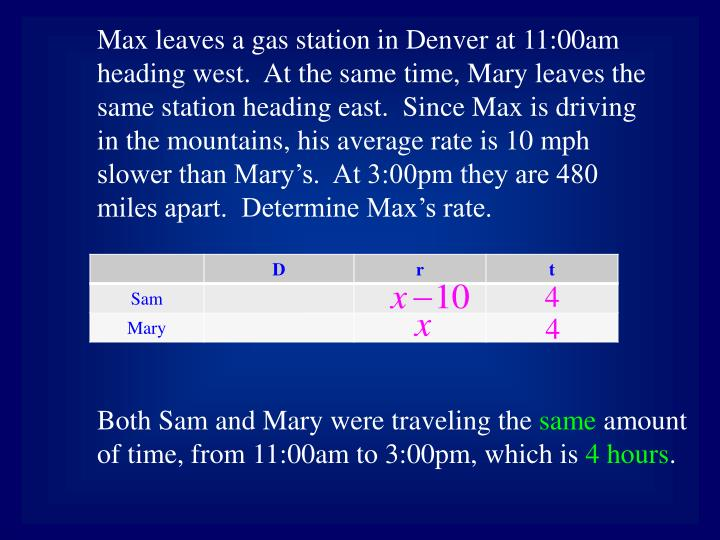 Max leaves a gas station in Denver at 11:00am heading west.  At the same time, Mary leaves the same station heading east.  Since Max is driving in the mountains,