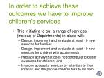 in order to achieve these outcomes we have to improve children s services3