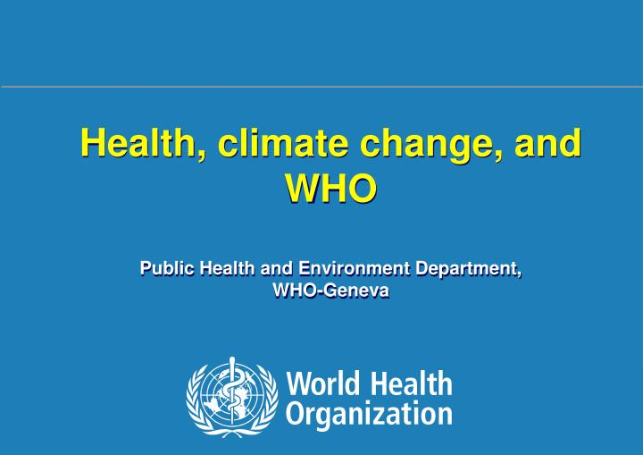 Health, climate change, and  WHO