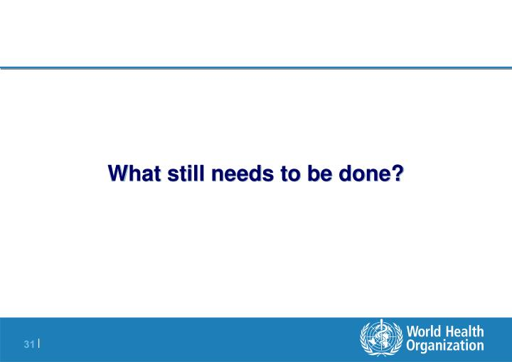 What still needs to be done?