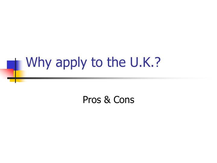 Why apply to the U.K.?