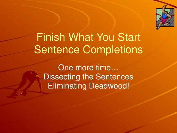 finish what you start sentence completions n.