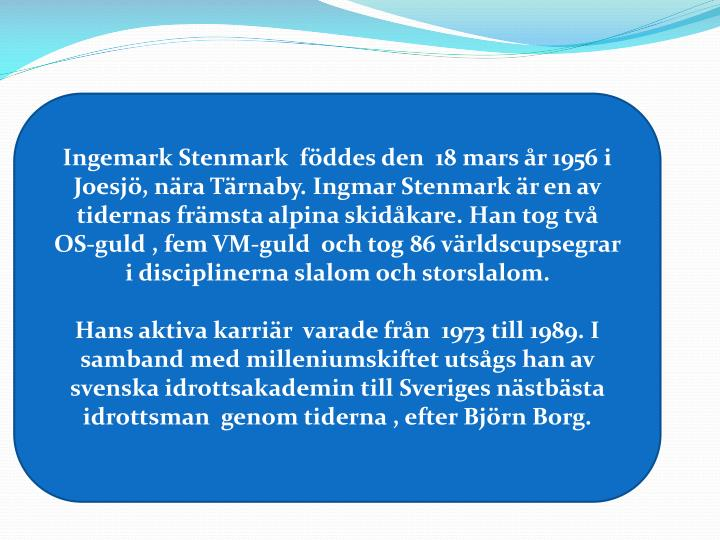 Ingemark Stenmark  föddes den  18 mars år 1956 i