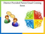 district provided parent email coming soon