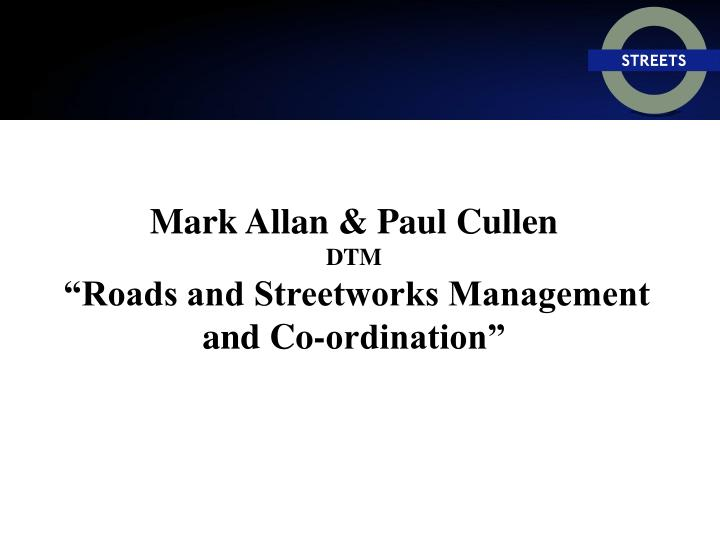 Mark allan paul cullen dtm roads and streetworks management and co ordination