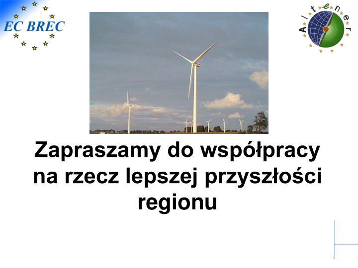 Zapraszamy do współpracy na rzecz lepszej przyszłości regionu