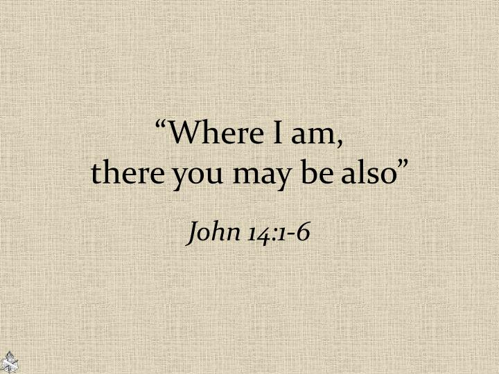 where i am there you may be also