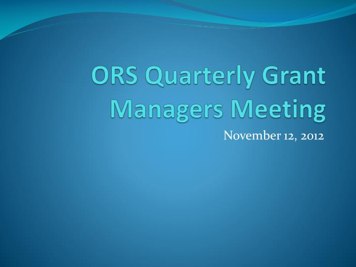 ors quarterly grant managers meeting n.