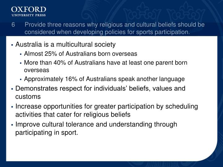 6Provide three reasons why religious and cultural beliefs should be considered when developing policies for sports participation.