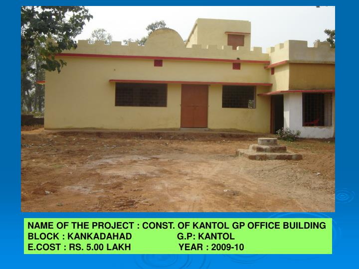NAME OF THE PROJECT : CONST. OF KANTOL GP OFFICE BUILDING