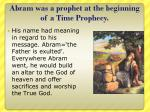 abram was a prophet at the beginning of a time prophecy