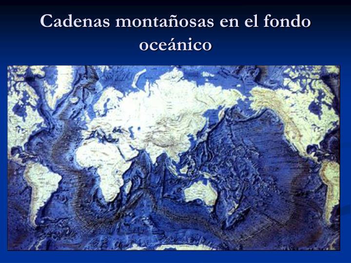 Cadenas montañosas en el fondo oceánico