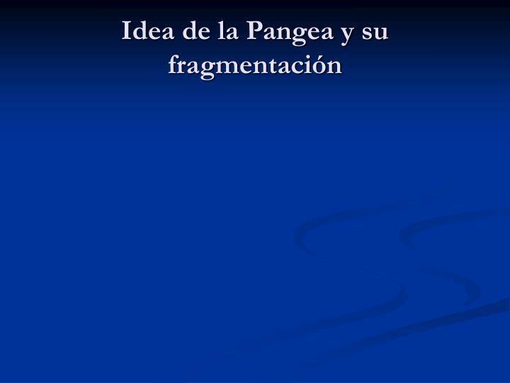 Idea de la Pangea y su fragmentación