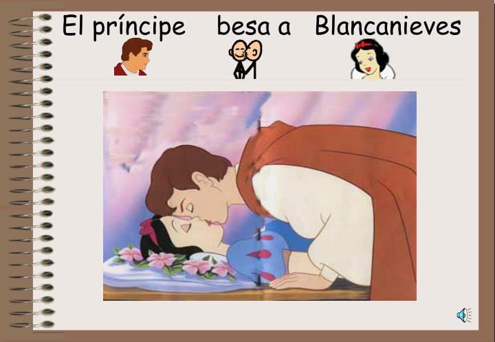 El príncipe    besa a   Blancanieves