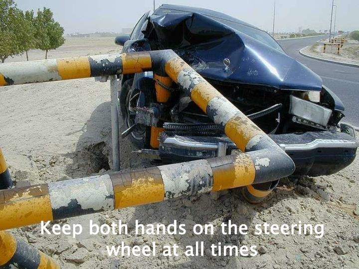 Keep both hands on the steering wheel at all times
