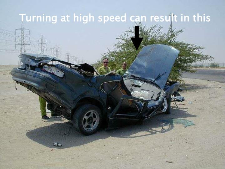 Turning at high speed can result in this