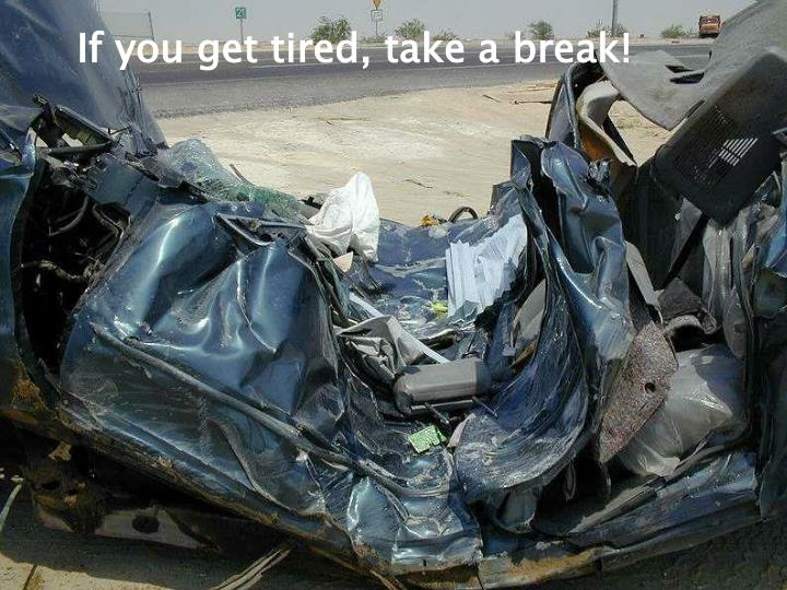 If you get tired, take a break!