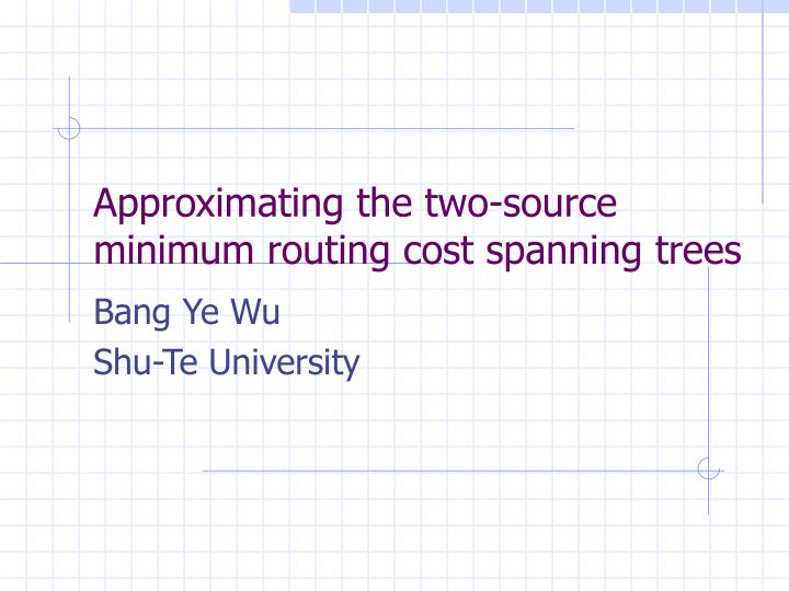 approximating the two source minimum routing cost spanning trees n.