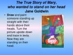 the true story of mary who wanted to stand on her head jane goldwin
