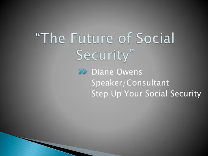 the future of social security com Social security's recently released 2016 annual report of the board of trustees on the system's financial condition is 272 pages long and a doorstop the report is dense, full of detailed.